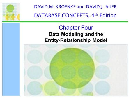 Data Modeling and the Entity-Relationship Model Chapter Four DAVID M. KROENKE and DAVID J. AUER DATABASE CONCEPTS, 4 th Edition.