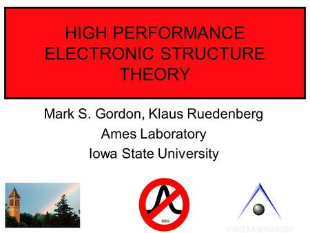 HIGH PERFORMANCE ELECTRONIC STRUCTURE THEORY Mark S. Gordon, Klaus Ruedenberg Ames Laboratory Iowa State University BBG.