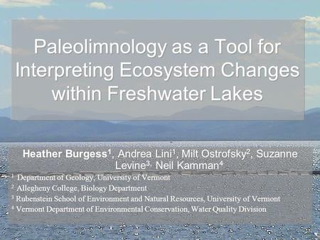 Paleolimnology as a Tool for Interpreting Ecosystem Changes within Freshwater Lakes Heather Burgess 1, Andrea Lini 1, Milt Ostrofsky 2, Suzanne Levine.
