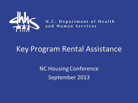 Key Program Rental Assistance NC Housing Conference September 2013.