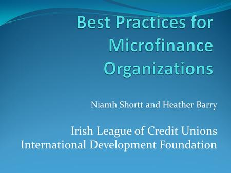 Niamh Shortt and Heather Barry Irish League of Credit Unions International Development Foundation.