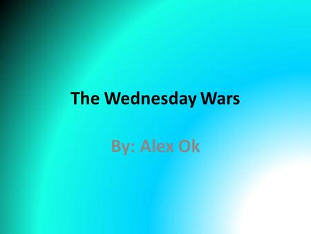 The Wednesday Wars By: Alex Ok.