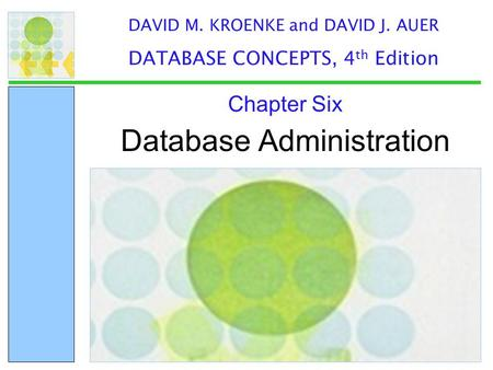 Database Administration Chapter Six DAVID M. KROENKE and DAVID J. AUER DATABASE CONCEPTS, 4 th Edition.