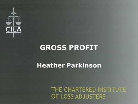 GROSS PROFIT Heather Parkinson. What's your rate of gross profit? Ask a silly question, get a silly answer.