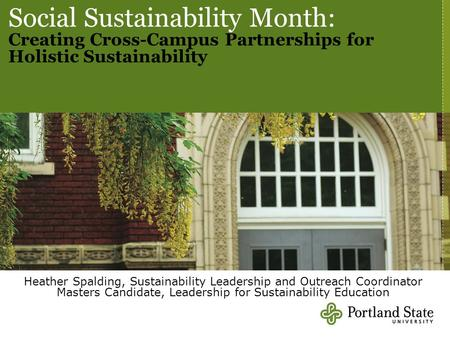 Social Sustainability Month: Creating Cross-Campus Partnerships for Holistic Sustainability Heather Spalding, Sustainability Leadership and Outreach Coordinator.