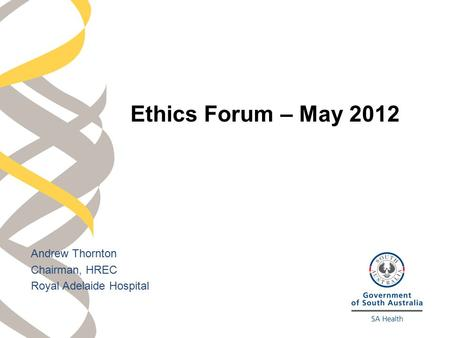 Andrew Thornton Chairman, HREC Royal Adelaide Hospital Ethics Forum – May 2012.