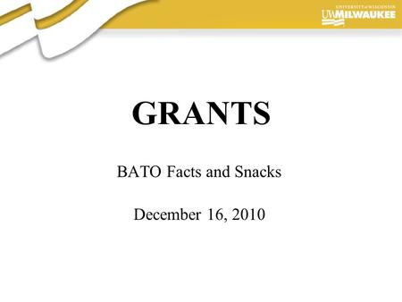 Presentation Author, 2006 GRANTS BATO Facts and Snacks December 16, 2010.