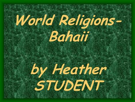 World Religions- Bahaii by Heather STUDENT. The Bahai Faith The Bahai Faith is an independen t monotheist ic religion with its own laws, calendar, and.