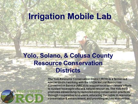 Irrigation Mobile Lab Yolo, Solano, & Colusa County Resource Conservation Districts The Yolo Resource Conservation District (RCD) is a farmer-led special.