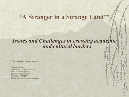 'A Stranger in a Strange Land'* Issues and Challenges in crossing academic and cultural borders * Title of Book by Heinlein, Robert (1961) Heather Bigelow.