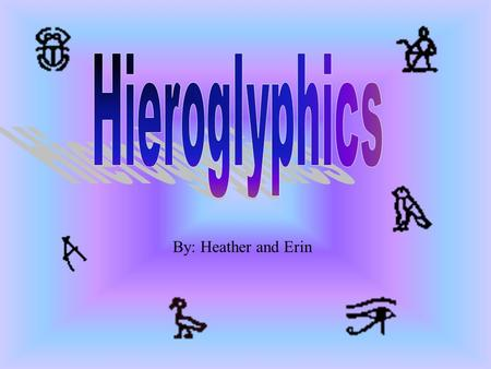 "By: Heather and Erin A hieroglyph is a picture or symbol representing letters of the alphabet. The word ""hieroglyph"" is Greek for sacred carvings. Jean."