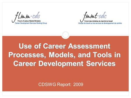 Use of Career Assessment Processes, Models, and Tools in Career Development Services CDSWG Report: 2009.