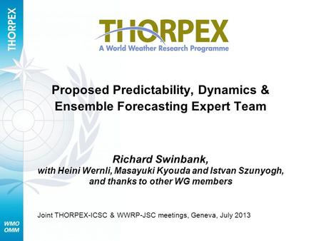 Proposed Predictability, Dynamics & Ensemble Forecasting Expert Team Richard Swinbank, with Heini Wernli, Masayuki Kyouda and Istvan Szunyogh, and thanks.