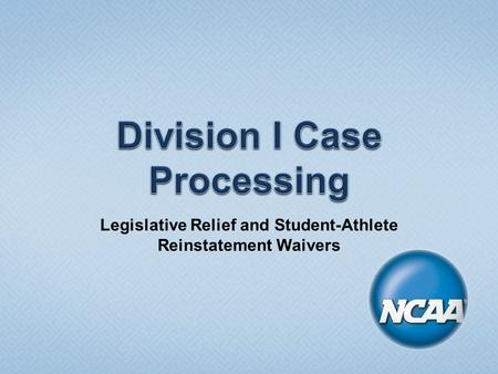Legislative Relief and Student-Athlete Reinstatement Waivers.