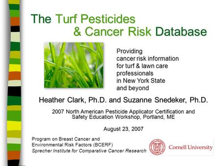 The Turf Pesticides & Cancer Risk Database Program on Breast Cancer and Environmental Risk Factors (BCERF) Sprecher Institute for Comparative Cancer Research.
