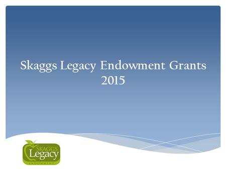 Skaggs Legacy Endowment Grants 2015