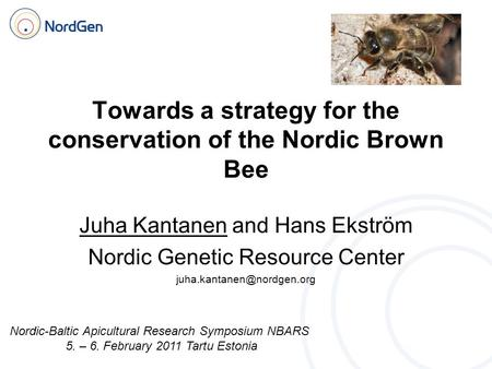 Towards a strategy for the conservation of the Nordic Brown Bee Juha Kantanen and Hans Ekström Nordic Genetic Resource Center