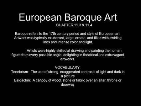 European Baroque Art CHAPTER 11.3 & 11.4 Baroque refers to the 17th century period and style of European art. Artwork was typically exuberant, large, ornate,