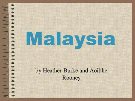 Malaysia by Heather Burke and Aoibhe Rooney. Where is Malaysia? Malaysia is in Asia. It is divided into two parts. Malaysia is in the South China Sea.
