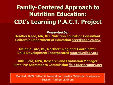 1 Family-Centered Approach to Nutrition Education: CDI's Learning P.A.C.T. Project Presented by: Heather Reed, MA, RD, Nutrition Education Consultant California.