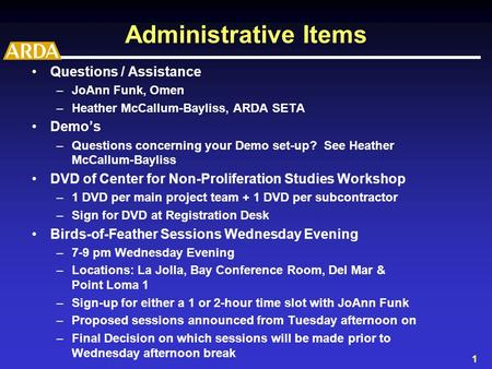 1 Administrative Items Questions / Assistance –JoAnn Funk, Omen –Heather McCallum-Bayliss, ARDA SETA Demo's –Questions concerning your Demo set-up? See.