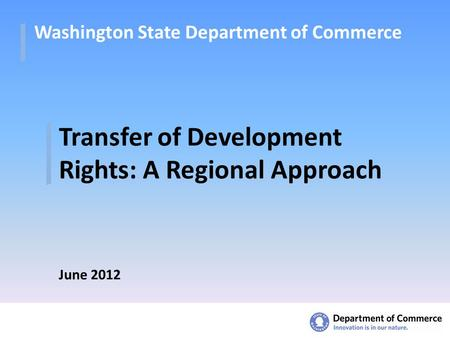 Washington State Department of Commerce Transfer of Development Rights: A Regional Approach June 2012.