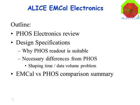 1 ALICE EMCal Electronics Outline: PHOS Electronics review Design Specifications –Why PHOS readout is suitable –Necessary differences from PHOS Shaping.