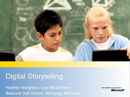 Digital Storytelling Heather Naughten / Lois McGill-Horn Balmoral Hall School, Winnipeg, Manitoba.
