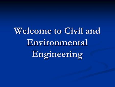 Welcome to Civil and Environmental Engineering. Dr. Norman Folmar P.E. Director of Undergraduate Programs 206 B Sackett Heather Hamby Undergraduate Programs.