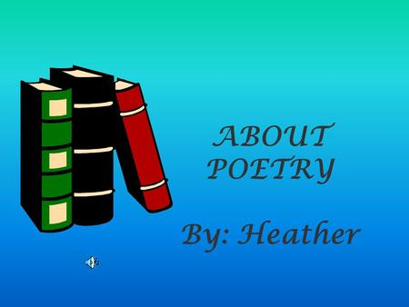 ABOUT POETRY By: Heather.