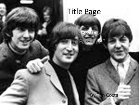 "Title Page The Beatles ""The Fab Four "" By Tim Costa."