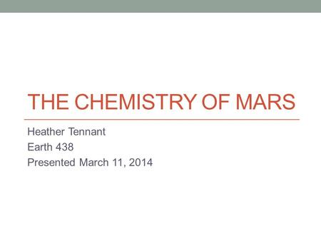 THE CHEMISTRY OF MARS Heather Tennant Earth 438 Presented March 11, 2014.