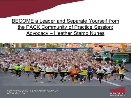 BECOME a Leader and Separate Yourself from the PACK Community of Practice Session: Advocacy – Heather Stamp Nunes.