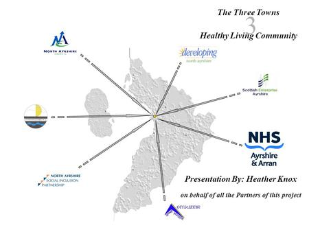 The Three Towns Healthy Living Community 3 Presentation By: Heather Knox on behalf of all the Partners of this project.