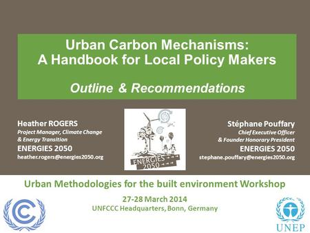 <strong>Urban</strong> Carbon Mechanisms: A Handbook for Local Policy Makers Outline & Recommendations Heather ROGERS Project Manager, Climate Change & Energy Transition.