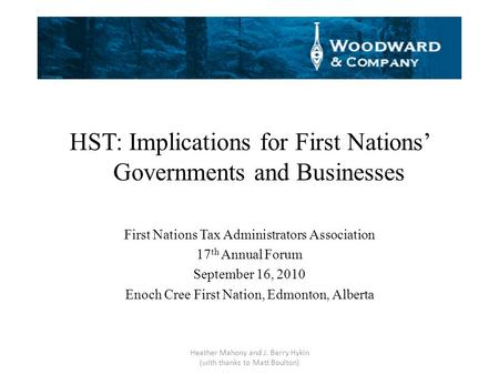 HST: Implications for First Nations' Governments and Businesses First Nations Tax Administrators Association 17 th Annual Forum September 16, 2010 Enoch.
