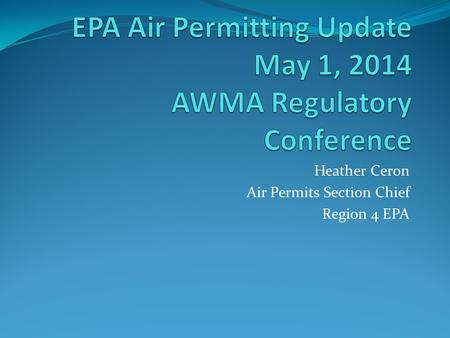Heather Ceron Air Permits Section Chief Region 4 EPA.