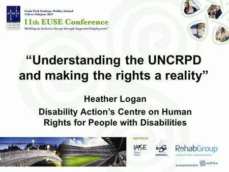 """Understanding the UNCRPD and making the rights a reality"" Heather Logan Disability Action's Centre on Human Rights for People with Disabilities."