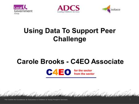 Using Data To Support Peer Challenge Carole Brooks - C4EO Associate 1.