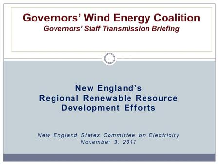 New England's Regional Renewable Resource Development Efforts New England States Committee on Electricity November 3, 2011.