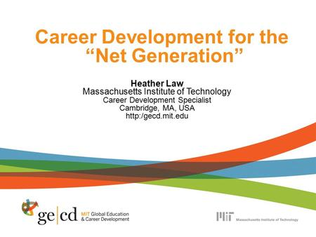"Career Development for the ""Net Generation"" Heather Law Massachusetts Institute of Technology Career Development Specialist Cambridge, MA, USA"