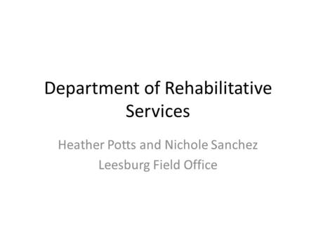 Department of Rehabilitative Services Heather Potts and Nichole Sanchez Leesburg Field Office.
