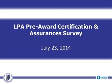 LPA Pre-Award Certification & Assurances Survey July 23, 2014.
