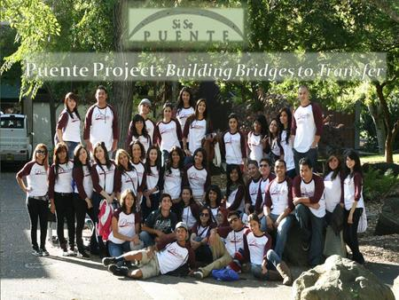 Puente is a statewide program operating from the University of California Office of the President (UCOP), and established at high school and community.