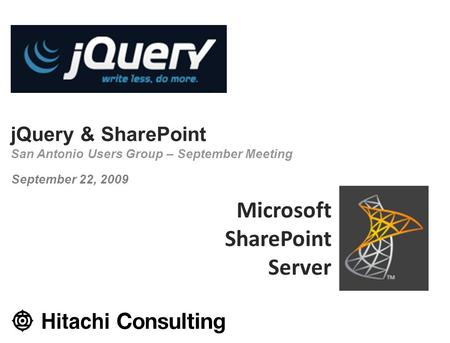 JQuery & SharePoint San Antonio Users Group – September Meeting September 22, 2009 Microsoft SharePoint Server.