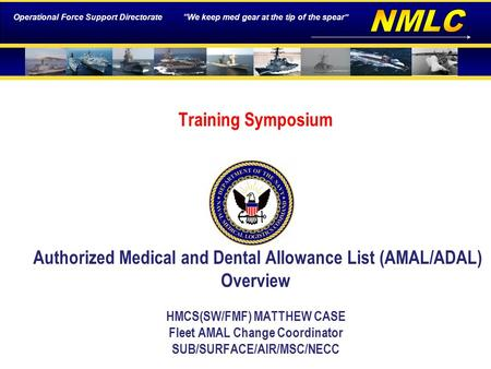 "Operational Force Support Directorate ""We keep med gear at the tip of the spear"" Training Symposium Authorized Medical and Dental Allowance List (AMAL/ADAL)"