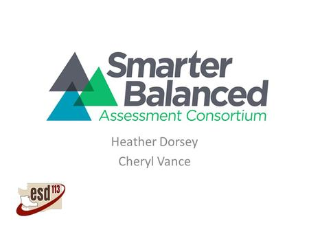 Heather Dorsey Cheryl Vance.  Participants will: Explore SBAC Theory of Action Be Introduced to Evidence-Based Design and Assessment Claims Review Depth.