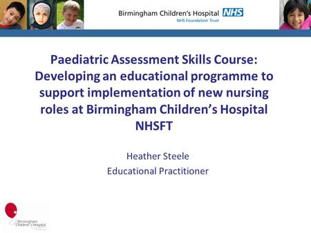 Paediatric Assessment Skills Course: Developing an educational programme to support implementation of new nursing roles at Birmingham Children's Hospital.