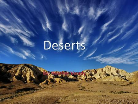 Deserts cover about 20% of the earth surface There are two bands of deserts that ring the earth 30⁰ North Latitude- Tropic of Cancer 30⁰ South Latitude-