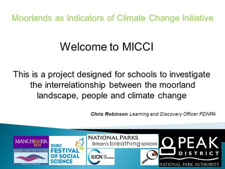 Moorlands as Indicators of Climate Change Initiative Welcome to MICCI This is a project designed for schools to investigate the interrelationship between.